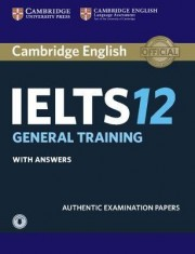 Cambridge IELTS 12 General Training Student's Book with Answers with Audio Authentic Examination Papers