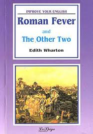 significance title roman fever edith wharton Can someone please tell me the significance of the title,roman fever but 'roman fever' (as i assume you are referring to edith wharton's story.